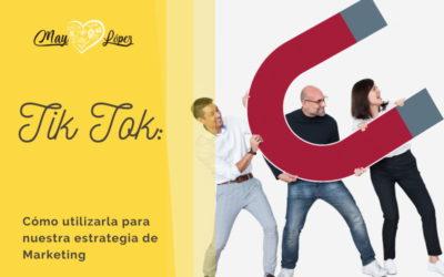 Tik Tok: cómo utilizarla para nuestra estrategia de Marketing