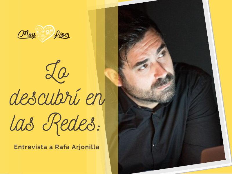 Lo descubrí en las Redes: Entrevista a Rafa Arjonilla