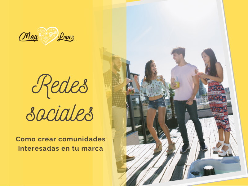 Redes sociales:Como crear comunidades interesadas en tu marca